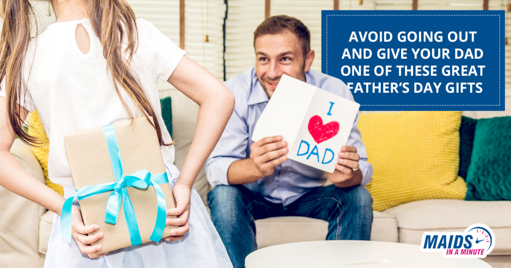 Maids In A Minute - Avoid Going Out And Give Your Dad One Of These Great Father's Day Gifts